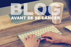 Créer un blog ? -> Avant de vous lancer...